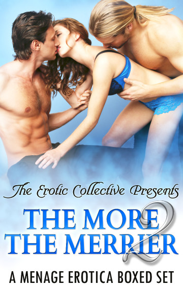 The More The Merrier 2 (A Menage Boxed Set)
