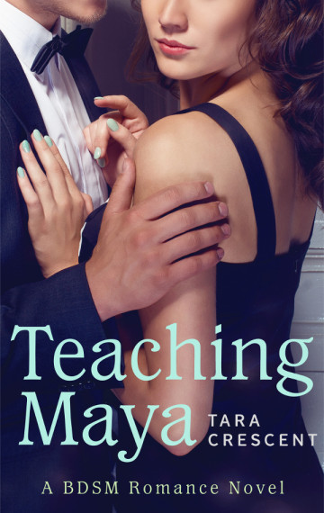 Teaching Maya (A BDSM Romance Novel)