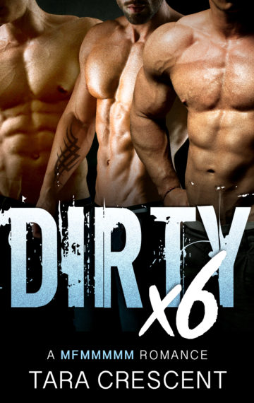 DIRTY X6 (A MFMMMMM Menage Romance)