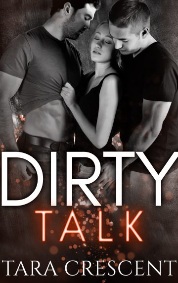 Dirty Talk (A MFM Ménage Romance)