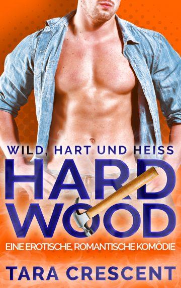 Hard Wood – Wild, Hart und Heiß: Eine Heiße, Romantische Komödie