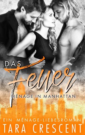Das Feuer: Ein Ménage-Liebesroman
