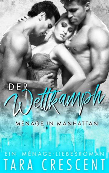 Der Wettkampf: Ein Ménage-Liebesroman