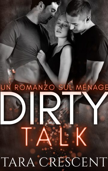 Dirty Talk (Un romanzo sul ménage)