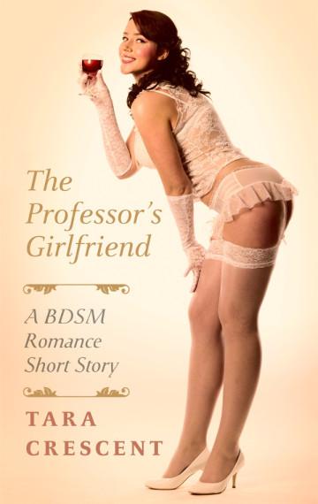 The Professor's Girlfriend (A BDSM Romance Short Story)